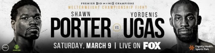 - Latest Shawn Porter Porter vs. Ugas Showtime Yordenis Ugas