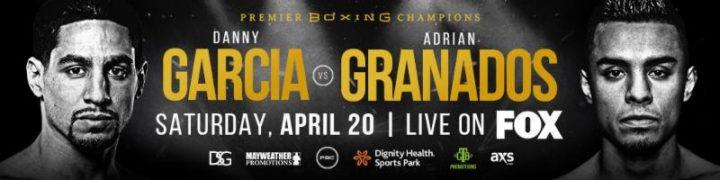 - Latest Danny Garcia Adrian Granados Brandon Figueroa Garcia vs. Granados